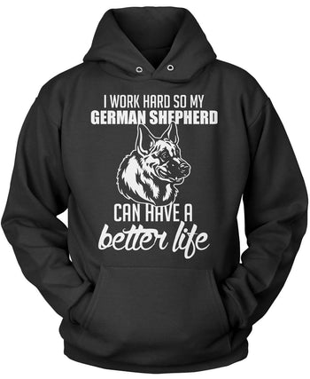 I Work Hard So My German Shepherd Can Have a Better Life Pullover Hoodie Sweatshirt