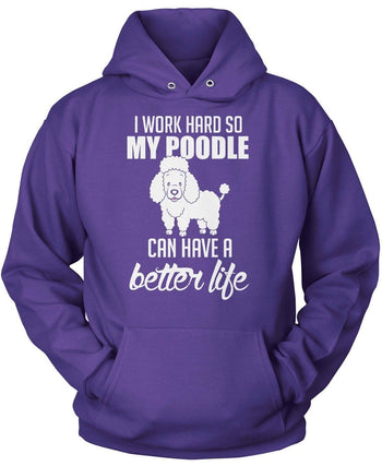 I Work Hard So My Poodle Can Have a Better Life - T-Shirts