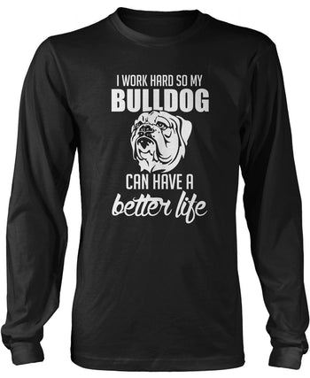 I Work Hard So My Bulldog Can Have a Better Life - Long Sleeve T-Shirt / Black / S