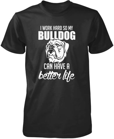 I Work Hard So My Bulldog Can Have a Better Life - Premium T-Shirt / Black / S