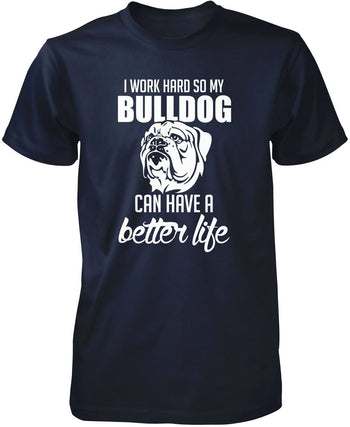 I Work Hard So My Bulldog Can Have a Better Life - Premium T-Shirt / Navy / S