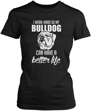 I Work Hard So My Bulldog Can Have a Better Life - Women's Fit T-Shirt / Black / S