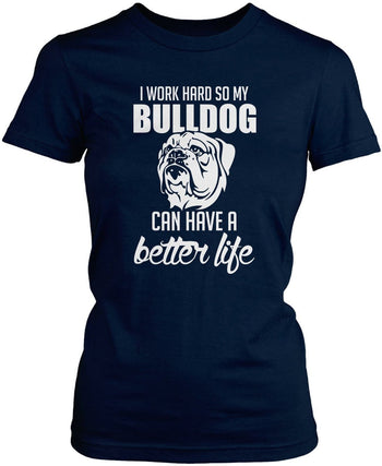 I Work Hard So My Bulldog Can Have a Better Life - Women's Fit T-Shirt / Navy / S