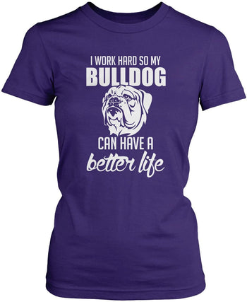 I Work Hard So My Bulldog Can Have a Better Life - Women's Fit T-Shirt / Purple / S