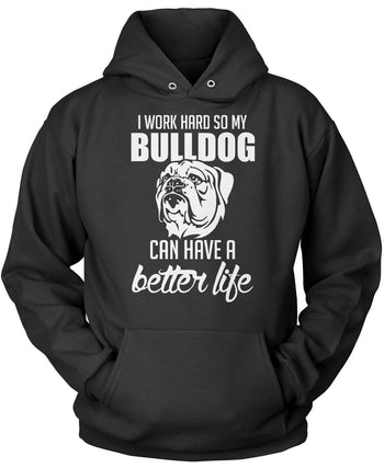 I Work Hard So My Bulldog Can Have a Better Life Pullover Hoodie Sweatshirt