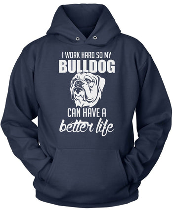 I Work Hard So My Bulldog Can Have a Better Life - Pullover Hoodie / Navy / S