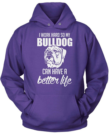 I Work Hard So My Bulldog Can Have a Better Life - Pullover Hoodie / Purple / S