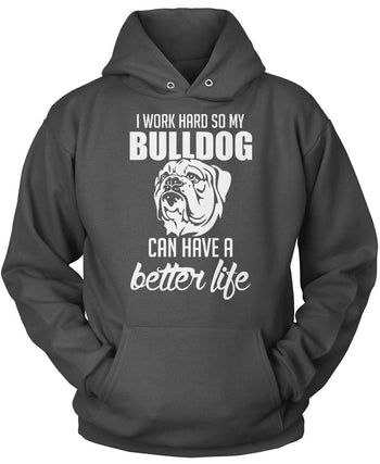 I Work Hard So My Bulldog Can Have a Better Life - [variant_title]