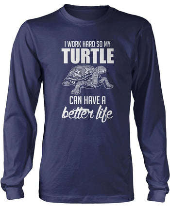 I Work Hard So My Turtle Can Have a Better Life - Long Sleeve T-Shirt / Navy / S