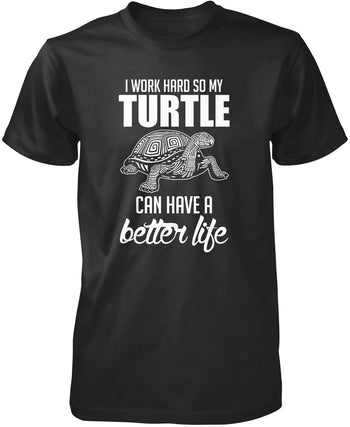 I Work Hard So My Turtle Can Have a Better Life T-Shirt
