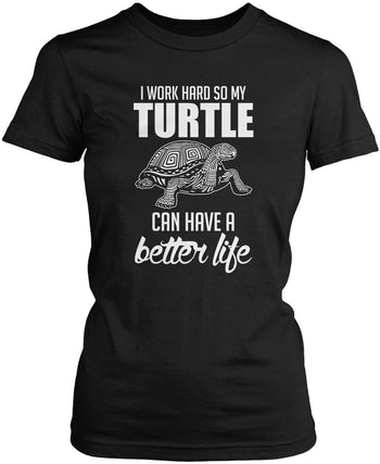 I Work Hard So My Turtle Can Have a Better Life Women's Fit T-Shirt