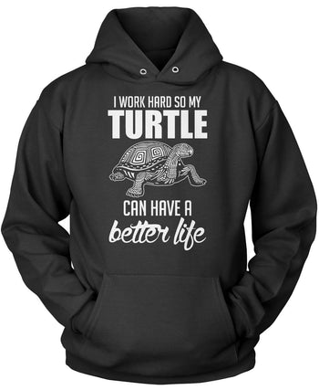 I Work Hard So My Turtle Can Have a Better Life Pullover Hoodie Sweatshirt