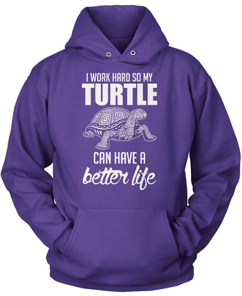 I Work Hard So My Turtle Can Have a Better Life - Pullover Hoodie / Purple / S