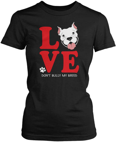 Pit Bull Love - Don't Bully My Breed Women's Fit T-Shirt