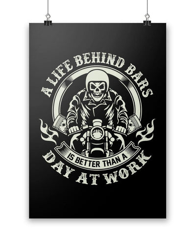 A Life Behind Bars Is Better Than A Day At Work - Poster - Posters