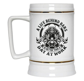 A Life Behind Bars Is Better Than A Day At Work - Beer Stein - Beer Steins