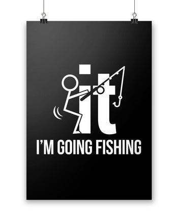 F-It I'm Going Fishing - Poster - Posters