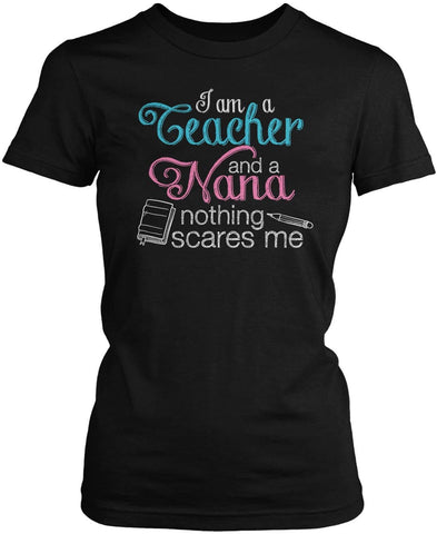 Teacher Nana Nothing Scares Me Women's Fit T-Shirt