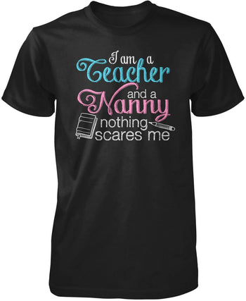 Teacher Nanny Nothing Scares Me T-Shirt