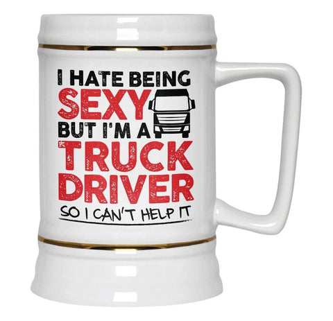 I Hate Being Sexy But I'm a Truck Driver - Beer Stein - Beer Steins