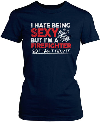 I Hate Being Sexy But I'm a Firefighter - T-Shirts