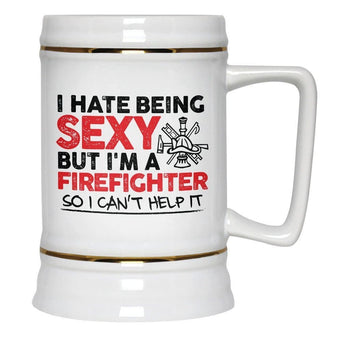 I Hate Being Sexy But I'm a Firefighter - Beer Stein - Beer Steins