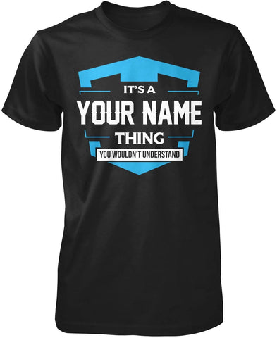 It's A (Your Name) Thing You Wouldn't Understand - Custom T-Shirt