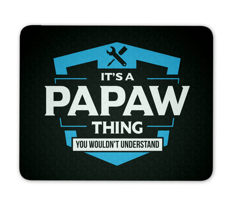It's A Papaw Thing You Wouldn't Understand - Mouse Pad