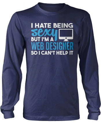 I Hate Being Sexy But I'm a Web Designer - T-Shirts