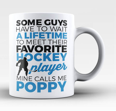 Favorite Hockey Player Mine Calls Me Poppy - Coffee Mug / Tea Cup
