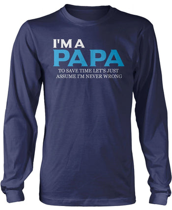 I'm a Papa Lets Assume I'm Never Wrong Lone Sleeve T-Shirt