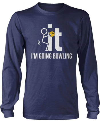 F-It I'm Going Bowling - T-Shirts