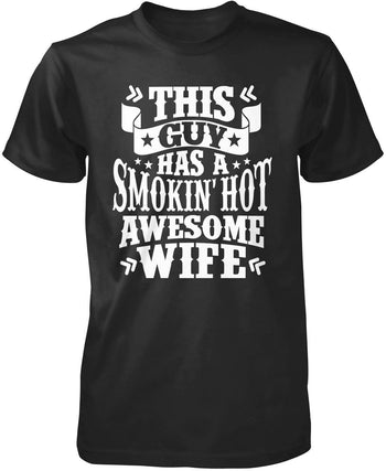 This Guy Has a Smokin' Hot Awesome Wife T-Shirt