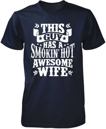This Guy Has a Smokin' Hot Awesome Wife - Premium T-Shirt / Navy / S