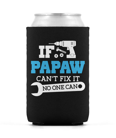If Papaw Can't Fix It No One Can - Can Cooler