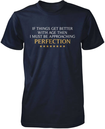 I Must Be Approaching Perfection - T-Shirts