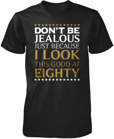 I Look This Good at Eighty T-Shirt