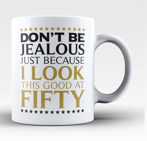 I Look This Good at Fifty - Coffee Mug / Tea Cup