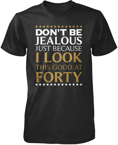 I Look This Good at Forty T-Shirt