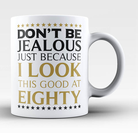 I Look This Good at Eighty - Coffee Mug / Tea Cup