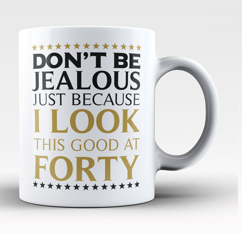 I Look This Good at Forty - Coffee Mug / Tea Cup