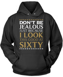 I Look This Good at Sixty Pullover Hoodie Sweatshirt T-Shirt
