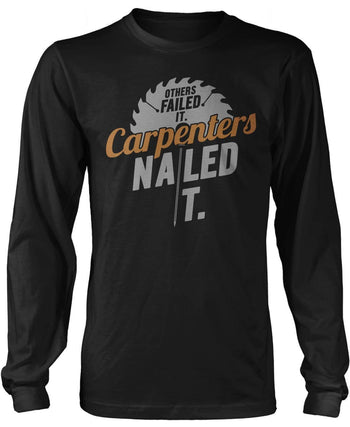 Others Failed It Carpenters Nailed It Long Sleeve T-Shirt