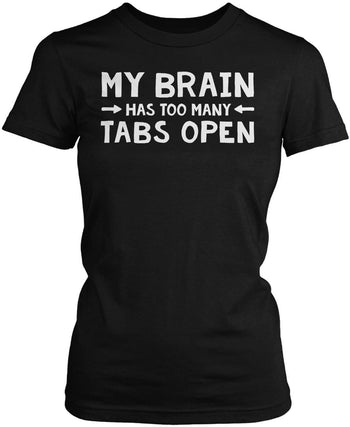 My Brain Has Too Many Tabs Open Women's Fit T-Shirt