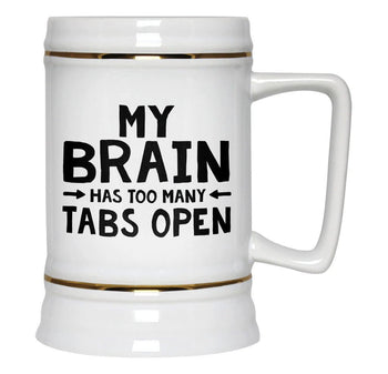 My Brain Has Too Many Tabs Open - Beer Stein