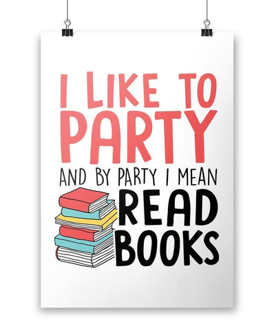 I Like to Party and By Party I Mean Read Books - Poster - Posters