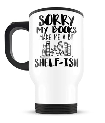 Sorry My Books Make Me a Bit Shelf-ish - Travel Mug - [variant_title]