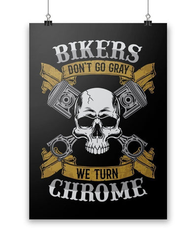 Bikers Don't Go Gray We Turn Chrome - Poster - Posters