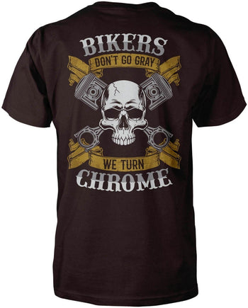 Bikers Don't Go Gray We Turn Chrome (Back Print) - T-Shirts