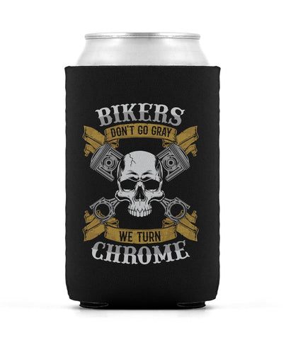 Bikers Don't Go Gray We Turn Chrome - Can Cooler